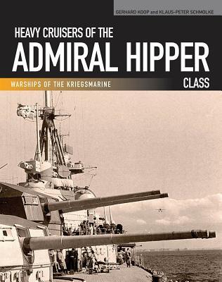 Heavy Cruisers of the Admiral Hipper Class: Admiral Hipper-Blücher-Prinz Eugen-Seydlitz-Lützow (Warships of the Kriegsmarine) Cover Image