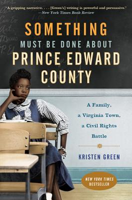 Something Must Be Done About Prince Edward County: A Family, a Virginia Town, a Civil Rights Battle Cover Image