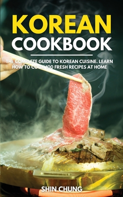 Korean Cookbook: The Complete Guide to Korean Cuisine. Learn How to Cook 100 Fresh Recipes at Home Cover Image