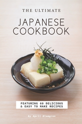 The Ultimate Japanese Cookbook: Featuring 60 Delicious Easy to Make Recipes Cover Image