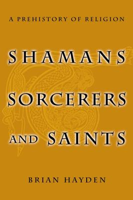 Shamans, Sorcerers, and Saints: A Prehistory of Religion Cover Image