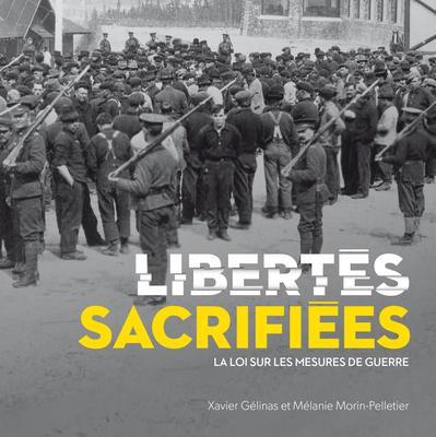 Libert?s Sacrifi?es: La Loi Sur Les Mesures de Guerre (La Collection Catalogue-Souvenir #28) Cover Image
