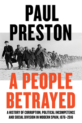 A People Betrayed: A History of Corruption, Political Incompetence and Social Division in Modern Spain Cover Image