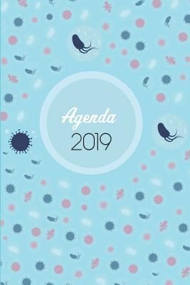 Agenda 2019: Agenda Mensual Y Semanal + Organizador I Cubierta Con Tema de Bacteriologiai Enero 2019 a Diciembre 2019 6 X 9in Cover Image