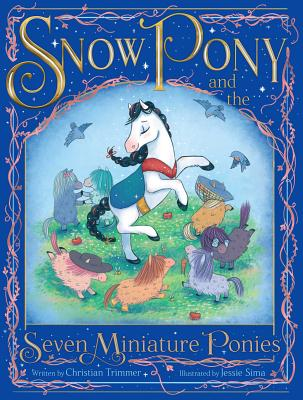 Snow Pony and the Seven Miniature Ponies by Christian Trimmer