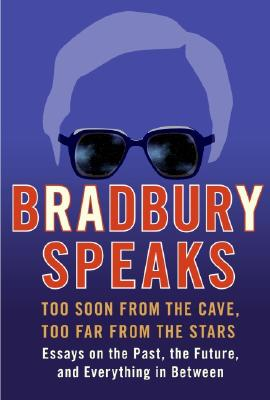 Bradbury Speaks: Too Soon from the Cave, Too Far from the Stars Cover Image