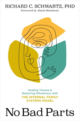 No Bad Parts: Healing Trauma and Restoring Wholeness with the Internal Family Systems Model Cover Image