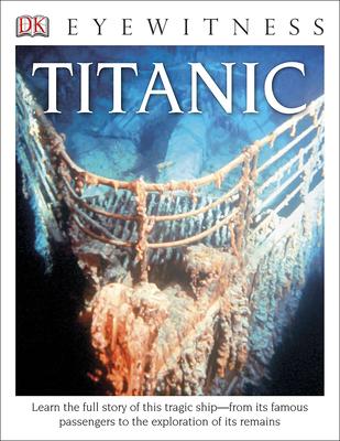 DK Eyewitness: Titanic (DK Eyewitness Books) Cover Image