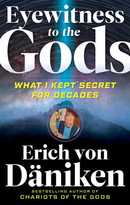 Eyewitness to the Gods: What I Kept Secret for Decades Cover Image