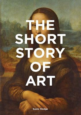 The Short Story of Art: A Pocket Guide to Key Movements, Works, Themes, & Techniques (Art History Introduction, A Guide to Art) Cover Image