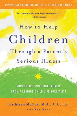 How to Help Children Through a Parent's Serious Illness: Supportive, Practical Advice from a Leading Child Life Specialist Cover Image