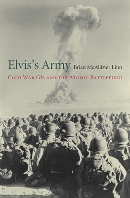 Elvis's Army: Cold War GIs and the Atomic Battlefield Cover Image