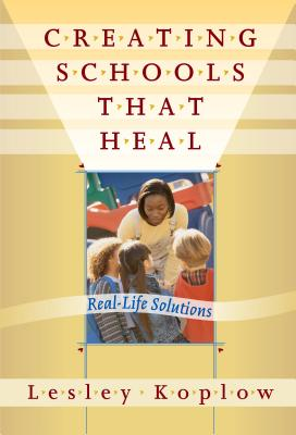 Creating Schools That Heal: Real-Life Solutions Cover Image