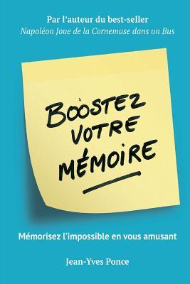 Boostez votre mémoire: Mémorisez l'impossible en vous amusant Cover Image