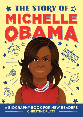The Story of Michelle Obama: A Biography Book for New Readers Cover Image