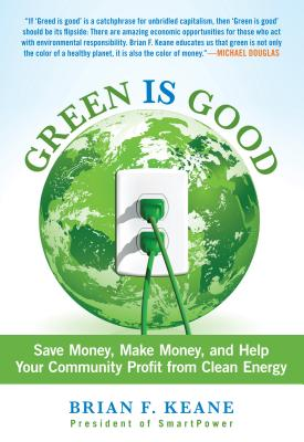 Green Is Good: Save Money, Make Money, and Help Your Community Profit from Clean Energy Cover Image