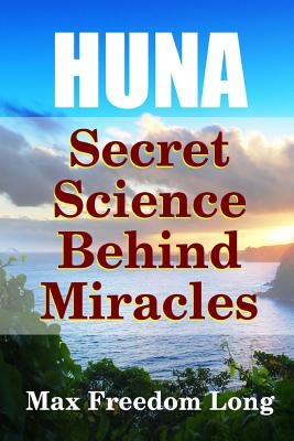 Huna, the Secret Science Behind Miracles Cover