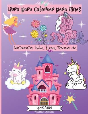 Libro para Colorear para Niñas de 4 a 8 años: Increíbles páginas para colorear para niñas de 2-4 4-6 6-8 años con lindos diseños como sirenas, unicorn Cover Image