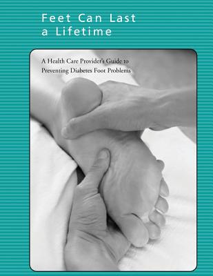 Feet Can Last a Lifetime: A Health Care Provider's Guide to Preventing Diabetes Foot Problems Cover Image
