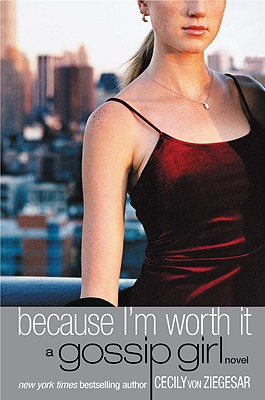 Gossip Girl: Because I'm Worth it: A Gossip Girl Novel Cover Image