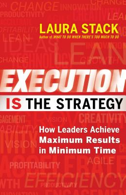 Execution Is the Strategy: How Leaders Achieve Maximum Results in Minimum Time Cover Image