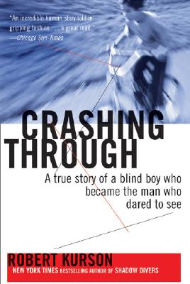 Crashing Through: The Extraordinary True Story of the Man Who Dared to See Cover Image