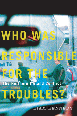 Who Was Responsible for the Troubles?: The Northern Ireland Conflict Cover Image