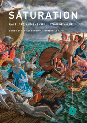 Saturation: Race, Art, and the Circulation of Value (Critical Anthologies in Art and Culture) Cover Image