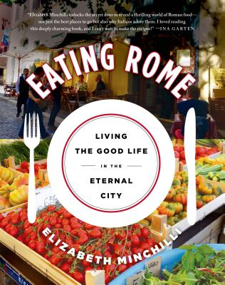 Eating Rome: Living the Good Life in the Eternal City Cover Image