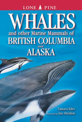 Whales and Other Marine Mammals of British Columbia and Alaska Cover Image