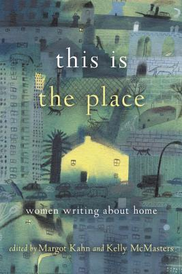 This Is the Place: Women Writing about Home Cover Image