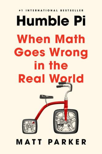 Humble Pi: When Math Goes Wrong in the Real World Matt Parker, Riverhead Books, $27,