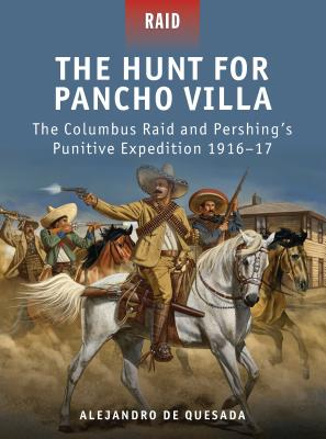 The Hunt for Pancho Villa: The Columbus Raid and Pershing's Punitive Expedition 1916-17 Cover Image