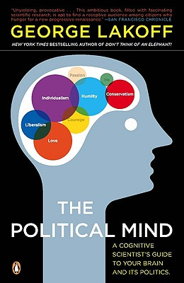 The Political Mind: A Cognitive Scientist's Guide to Your Brain and Its Politics Cover Image