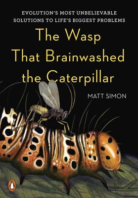 The Wasp That Brainwashed the Caterpillar: Evolution's Most Unbelievable Solutions to Life's Biggest Problems Cover Image