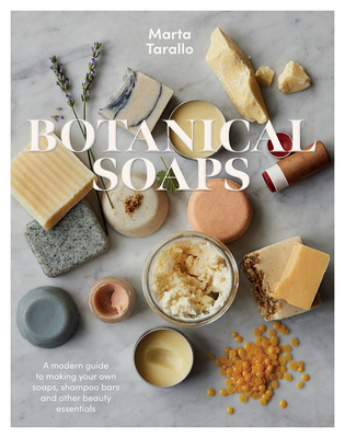 Botanical Soaps: A modern guide to making your own soaps, shampoo bars and other beauty essentials Cover Image