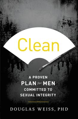 Clean: A Proven Plan for Men Committed to Sexual Integrity Cover Image