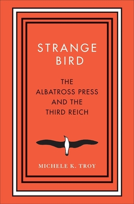 Strange Bird: The Albatross Press and the Third Reich (New Directions in Narrative History) Cover Image