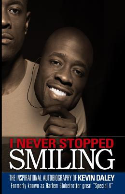 I Never Stopped Smiling: The inspirational autobiography of Kevin Daley, formerly known as Harlem Globetrotter great