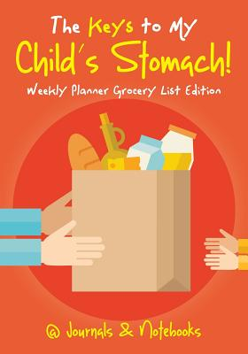 The Keys to My Child's Stomach! Weekly Planner Grocery List Edition Cover Image