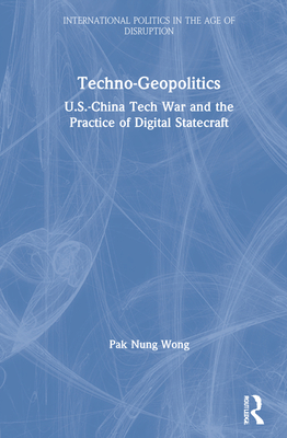 Techno-Geopolitics: Us-China Tech War and the Practice of Digital Statecraft Cover Image
