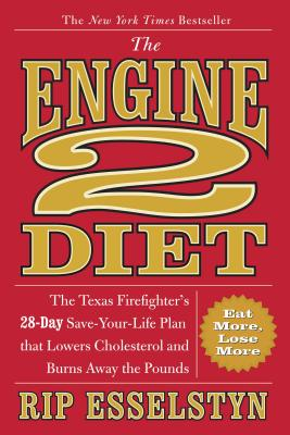 The Engine 2 Diet: The Texas Firefighter's 28-Day Save-Your-Life Plan that Lowers Cholesterol and Burns Away the Pounds Cover Image