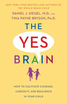The Yes Brain: How to Cultivate Courage, Curiosity, and Resilience in Your Child Cover Image