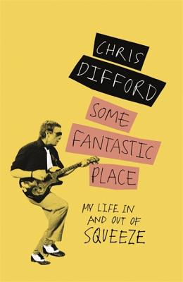 Some Fantastic Place: My Life In and Out of Squeeze Cover Image