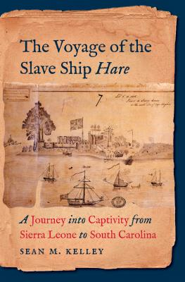 The Voyage of the Slave Ship Hare: A Journey Into Captivity from Sierra Leone to South Carolina Cover Image