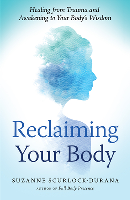 Reclaiming Your Body: Healing from Trauma and Awakening to Your Body's Wisdom Cover Image