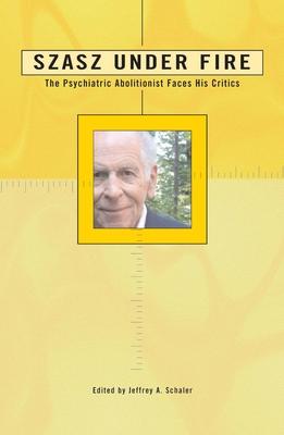 Szasz Under Fire: A Psychiatric Abolitionist Faces His Critics Cover Image