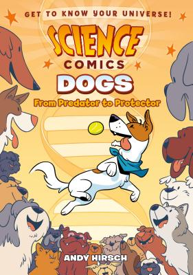 Science Comics: Dogs: From Predator to Protector Cover Image