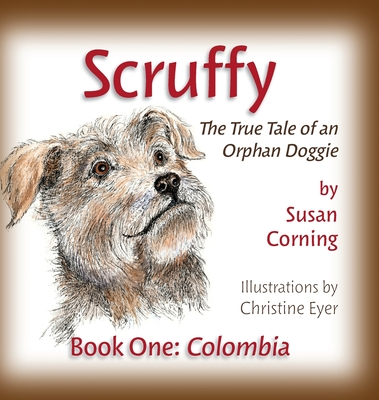 Scruffy: The True Tale of an Orphan Doggie Book One: Colombia Cover Image