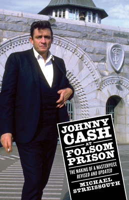 Johnny Cash at Folsom Prison: The Making of a Masterpiece, Revised and Updated (American Made Music) Cover Image